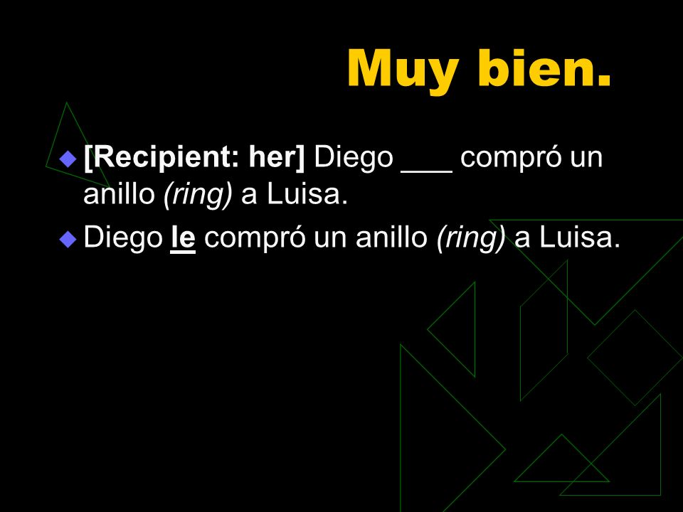 Muy bien. [Recipient: her] Diego ___ compró un anillo (ring) a Luisa.
